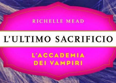 """Anteprima: """"L'ultimo sacrificio"""" di Richelle Mead"""