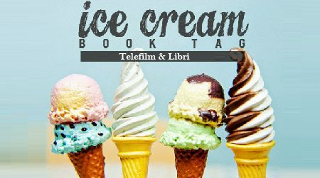 Telefilm & Libri: The Ice Cream Book Tag