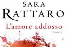 """Recensione: """"L'amore addosso"""" di Sara Rattaro"""