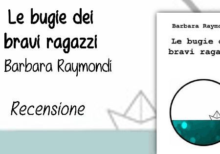 """Recensione: """"Le bugie dei bravi ragazzi"""" di Barbara Raymondi"""